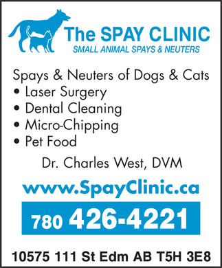 The Spay Clinic (780-426-4221) - Display Ad - Spays & Neuters of Dogs & Cats Laser Surgery Dental Cleaning Micro-Chipping Pet Food Dr. Charles West, DVM www.SpayClinic.ca 780 426-4221