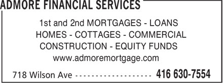 Admore Financial Services (416-630-7554) - Annonce illustr&eacute;e - 1st and 2nd MORTGAGES - LOANS HOMES - COTTAGES - COMMERCIAL CONSTRUCTION - EQUITY FUNDS www.admoremortgage.com  1st and 2nd MORTGAGES - LOANS HOMES - COTTAGES - COMMERCIAL CONSTRUCTION - EQUITY FUNDS www.admoremortgage.com  1st and 2nd MORTGAGES - LOANS HOMES - COTTAGES - COMMERCIAL CONSTRUCTION - EQUITY FUNDS www.admoremortgage.com  1st and 2nd MORTGAGES - LOANS HOMES - COTTAGES - COMMERCIAL CONSTRUCTION - EQUITY FUNDS www.admoremortgage.com  1st and 2nd MORTGAGES - LOANS HOMES - COTTAGES - COMMERCIAL CONSTRUCTION - EQUITY FUNDS www.admoremortgage.com  1st and 2nd MORTGAGES - LOANS HOMES - COTTAGES - COMMERCIAL CONSTRUCTION - EQUITY FUNDS www.admoremortgage.com  1st and 2nd MORTGAGES - LOANS HOMES - COTTAGES - COMMERCIAL CONSTRUCTION - EQUITY FUNDS www.admoremortgage.com  1st and 2nd MORTGAGES - LOANS HOMES - COTTAGES - COMMERCIAL CONSTRUCTION - EQUITY FUNDS www.admoremortgage.com