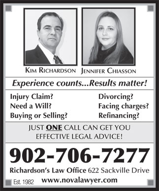 Richardson's Law Office (902-864-2300) - Annonce illustrée - KIM RICHARDSON JENNIFER CHIASSON Experience counts...Results matter! Injury Claim? Divorcing? Need a Will? Facing charges? Buying or Selling?               Refinancing? JUST ONE CALL CAN GET YOU EFFECTIVE LEGAL ADVICE! 902-706-7277 Richardson s Law Office 622 Sackville Drive www.novalawyer.com Est. 1982