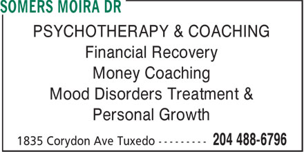 Somers Moira Dr (204-488-6796) - Display Ad - PSYCHOTHERAPY & COACHING Financial Recovery Money Coaching Mood Disorders Treatment & Personal Growth  PSYCHOTHERAPY & COACHING Financial Recovery Money Coaching Mood Disorders Treatment & Personal Growth