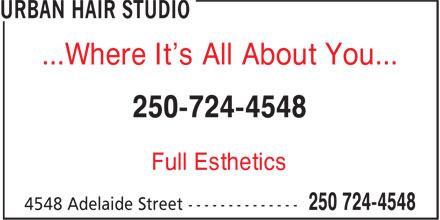 Urban Hair Studio (250-724-4548) - Display Ad - ...Where It's All About You... 250-724-4548 Full Esthetics  ...Where It's All About You... 250-724-4548 Full Esthetics