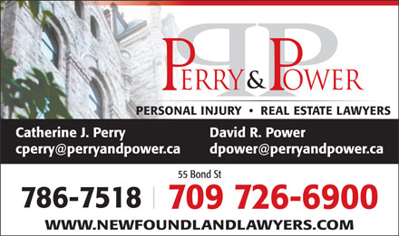 Perry & Power (709-726-6900) - Annonce illustrée - PERSONAL INJURY     REAL ESTATE LAWYERS Catherine J. Perry David R. Power cperry@perryandpower.ca dpower@perryandpower.ca 55 Bond St 786-7518 709 726-6900 WWW.NEWFOUNDLANDLAWYERS.COM