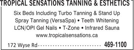 Tropical Sensations Tanning & Esthetics (902-469-1100) - Annonce illustrée - Six Beds Including Turbo Tanning & Stand Up Spray Tanning (VersaSpa) • Teeth Whitening LCN/OPI Gel Nails • T-Zone • Infrared Sauna www.tropicalsensations.ca