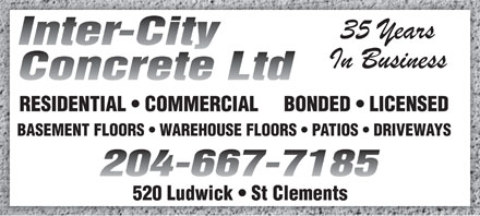 Inter-City Concrete Ltd (204-667-7185) - Annonce illustrée - Inter-City Concrete Ltd RESIDENTIAL   COMMERCIAL     BONDED   LICENSED BASEMENT FLOORS   WAREHOUSE FLOORS   PATIOS   DRIVEWAYS 204-667-7185 520 Ludwick   St Clements
