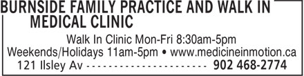 Burnside Family Practice and Walk In Medical Clinic (902-468-2774) - Display Ad - Walk In Clinic Mon-Fri 8:30am-5pm Weekends/Holidays 11am-5pm • www.medicineinmotion.ca