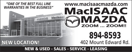 MacIsaac Mazda (902-894-8593) - Display Ad - ONE OF THE BEST FULL LINE www.macisaacmazda.com WARRANTIES IN THE BUSINESS 402 Mount Edward Rd. NEW LOCATION! NEW & USED - SALES - SERVICE - LEASING