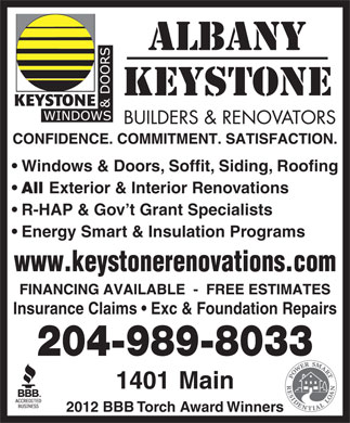Albany Keystone Builders & Renovations Ltd (204-809-0356) - Annonce illustrée - 2012 BBB Torch Award Winners Windows & Doors, Soffit, Siding, Roofing All Exterior & Interior Renovations R-HAP & Gov t Grant Specialists Energy Smart & Insulation Programs Insurance Claims   Exc & Foundation Repairs