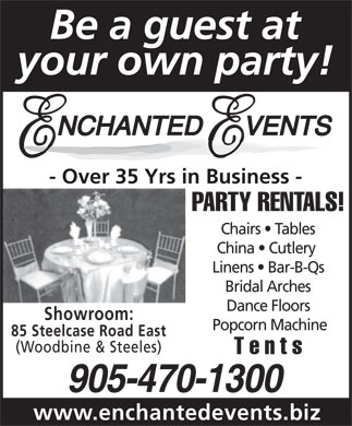 Enchanted Events Inc. (905-470-1300) - Annonce illustrée - Be a guest at your own party! - Over 35 Yrs in Business - PARTY RENTALS! Chairs   Tables China   Cutlery Linens   Bar-B-Qs Bridal Arches Dance Floors Showroom: Popcorn Machine 85 Steelcase Road East (Woodbine & Steeles) Tents 905-470-1300 www.enchantedevents.biz