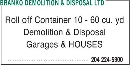 Branko Demolition & Disposal Ltd (204-224-5900) - Annonce illustrée - Roll off Container 10 - 60 cu. yd Demolition & Disposal Garages & HOUSES  Roll off Container 10 - 60 cu. yd Demolition & Disposal Garages & HOUSES