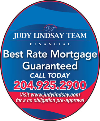Judy Lindsay Team Realty (204-925-2900) - Display Ad - Best Rate Mortgage Guaranteed CALL TODAYCALL TODAY 204.925.2900 Visit www.judylindsay.com for a no obligation pre-approval