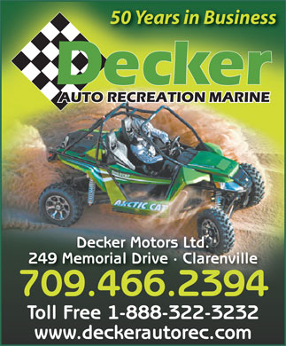 Decker Auto Recreation Marine (709-466-2394) - Annonce illustrée - 50 Years in Business Decker Motors Ltd. 249 Memorial Drive · Clarenville 709.466.23947094662394 Toll Free 1-888-322-3232 www.deckerautorec.com