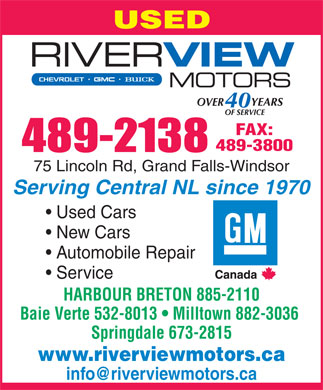 Riverview Motors (709-489-2138) - Annonce illustr&eacute;e - USED FAX: 489-3800 489-2138 75 Lincoln Rd, Grand Falls-Windsor Serving Central NL since 1970 Used Cars New Cars Automobile Repair Service HARBOUR BRETON 885-2110 Baie Verte 532-8013   Milltown 882-3036 Springdale 673-2815 www.riverviewmotors.ca info@riverviewmotors.ca