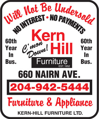 Kern-Hill Furniture Ltd (204-942-5444) - Display Ad - Kern 60th60th YearYear C mon Hill InIn Down! Bus.Bus. Furniture EST. 1952 660 NAIRN AVE. 204-942-5444 KERN-HILL FURNITURE LTD.