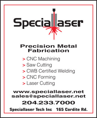 Speciallaser Tech Inc (204-233-7000) - Annonce illustrée - Precision Metal Fabrication > CNC Machining > Saw Cutting > CWB Certified Welding > CNC Forming > Laser Cutting www.speciallaser.net sales @speciallaser.net 204 .233 .7000 Speciallaser Tech Inc   165 Cordite Rd.