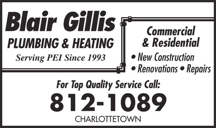 Gillis Blair Plumbing & Heating (902-628-9949) - Display Ad - Commercial & Residential New Construction Renovations   Repairs For Top Quality Service Call: 812-1089 CHARLOTTETOWN
