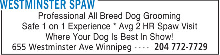 Westminster Spaw (204-772-7729) - Annonce illustrée - Professional All Breed Dog Grooming Safe 1 on 1 Experience * Avg 2 HR Spaw Visit Where Your Dog Is Best In Show!  Professional All Breed Dog Grooming Safe 1 on 1 Experience * Avg 2 HR Spaw Visit Where Your Dog Is Best In Show!