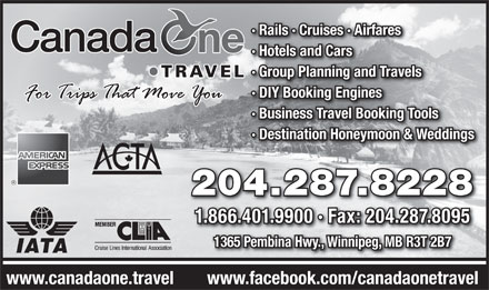 Canada One Vacations (204-287-8228) - Display Ad - · Rails · Cruises · Airfares · Hotels and Cars · Group Planning and Travels · DIY Booking Engines · Business Travel Booking Tools · Destination Honeymoon & Weddings 204.287.8228 1.866.401.9900 · Fax: 204.287.8095 1365 Pembina Hwy., Winnipeg, MB R3T 2B7 www.facebook.com/canadaonetravelwww.canadaone.travel  · Rails · Cruises · Airfares · Hotels and Cars · Group Planning and Travels · DIY Booking Engines · Business Travel Booking Tools · Destination Honeymoon & Weddings 204.287.8228 1.866.401.9900 · Fax: 204.287.8095 1365 Pembina Hwy., Winnipeg, MB R3T 2B7 www.facebook.com/canadaonetravelwww.canadaone.travel