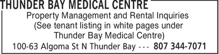 Thunder Bay Medical Centre (807-344-7071) - Annonce illustrée - Property Management and Rental Inquiries (See tenant listing in white pages under Thunder Bay Medical Centre)  Property Management and Rental Inquiries (See tenant listing in white pages under Thunder Bay Medical Centre)
