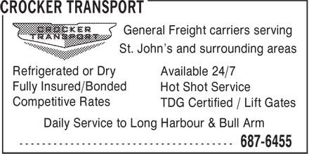 Crocker Transport (709-701-2966) - Annonce illustrée - Daily Service to Long Harbour & Bull Arm General Freight carriers serving St. John's and surrounding areas Refrigerated or Dry Available 24/7 Fully Insured/Bonded Hot Shot Service Competitive Rates TDG Certified / Lift Gates Daily Service to Long Harbour & Bull Arm St. John's and surrounding areas Refrigerated or Dry Available 24/7 Fully Insured/Bonded Hot Shot Service Competitive Rates TDG Certified / Lift Gates General Freight carriers serving