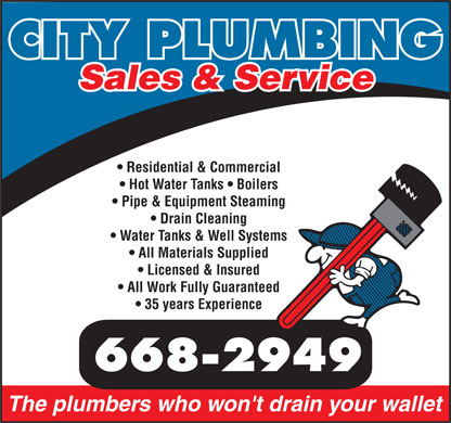 City Plumbing (867-668-2949) - Annonce illustr&eacute;e - CITY PLUMBING Sales &amp; Service Residential &amp; Commercial Hot Water Tanks   Boilers Pipe &amp; Equipment Steaming Drain Cleaning Water Tanks &amp; Well Systems All Materials Supplied Licensed &amp; Insured All Work Fully Guaranteed 35 years Experience 668-2949 The plumbers who won't drain your wallet