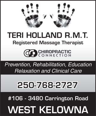 Holland Teri (250-768-2727) - Annonce illustrée - TERI HOLLAND R.M.T. Registered Massage Therapist Prevention, Rehabilitation, Education Relaxation and Clinical Care 250-768-2727 #106 - 3480 Carrington Road WEST KELOWNA
