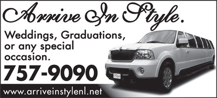 Arrive In Style (709-754-5050) - Display Ad - Arrive In Style. Weddings, Graduations, or any special occasion. Style 757-9090 www.arriveinstylenl.net