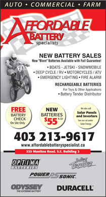 "Affordable Battery Specialist (403-214-7717) - Annonce illustrée - AUTO   COMMERCIAL   FARM NEW BATTERY SALES New ""Blem"" Batteries Available with Full Guarantee!New BOATS - JETSKI - SNOWMOBILE DEEP CYCLE / RV   MOTORCYCLES / ATV EMERGENCY LIGHTING   FIRE ALARM RECHARGEABLE BATTERIES For Toys & Other Applications Battery Tender Distributor We also sell NEW FREE Solar Panels BATTERY BATTERIES and Inverters & Up CHECK See our ad under $ On Site Only 55 Solar Energy 403 213-9617 www.affordablebatteryspecialist.ca 535 Manitou Road. S.E. Building 3"