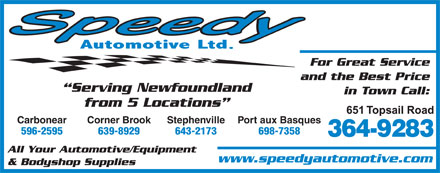 Speedy Automotive Ltd (709-364-9283) - Display Ad - For Great Service and the Best Price 639-8929 643-2173 698-7358 364-9283 All Your Automotive/Equipment www.speedyautomotive.com & Bodyshop Supplies 596-2595 Serving Newfoundland in Town Call: from 5 Locations Carbonear Corner Brook Stephenville Port aux Basques