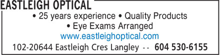 Eastleigh Optical (604-530-6155) - Display Ad - • 25 years experience • Quality Products • Eye Exams Arranged www.eastleighoptical.com