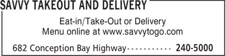 Savvy Takeout And Delivery (709-240-5000) - Display Ad - Eat-in/Take-Out or Delivery Menu online at www.savvytogo.com