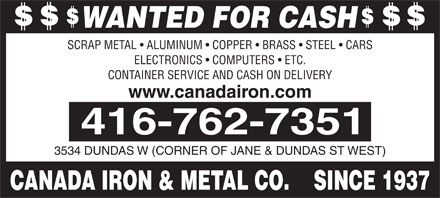 Canada Iron & Metal Co (647-495-8277) - Annonce illustrée - WANTED FOR CASH SCRAP METAL   ALUMINUM   COPPER   BRASS   STEEL   CARS ELECTRONICS   COMPUTERS   ETC. CONTAINER SERVICE AND CASH ON DELIVERY www.canadairon.com 3534 DUNDAS W (CORNER OF JANE & DUNDAS ST WEST) CANADA IRON & METAL CO.    SINCE 1937
