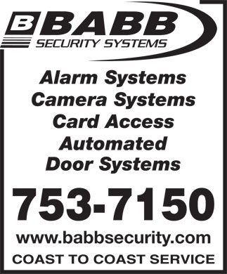 Babb Lock & Safe Co Ltd (709-700-1009) - Display Ad - Camera Systems Card Access Automated Door Systems www.babbsecurity.com Alarm Systems Alarm Systems Camera Systems Card Access Automated Door Systems www.babbsecurity.com