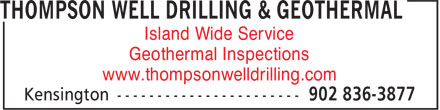 Thompson Well Drilling & Geothermal (1-877-221-2777) - Display Ad - Island Wide Service Geothermal Inspections www.thompsonwelldrilling.com Island Wide Service Geothermal Inspections www.thompsonwelldrilling.com
