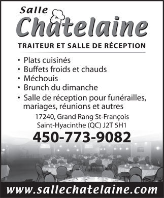 Salle Ch&acirc;telaine (450-773-9082) - Annonce illustr&eacute;e - TRAITEUR ET SALLE DE R&Eacute;CEPTION Plats cuisin&eacute;s Buffets froids et chauds M&eacute;chouis Brunch du dimanche Salle de r&eacute;ception pour fun&eacute;railles, mariages, r&eacute;unions et autres 17240, Grand Rang St-Fran&ccedil;ois Saint-Hyacinthe (QC) J2T 5H1 450-773-9082