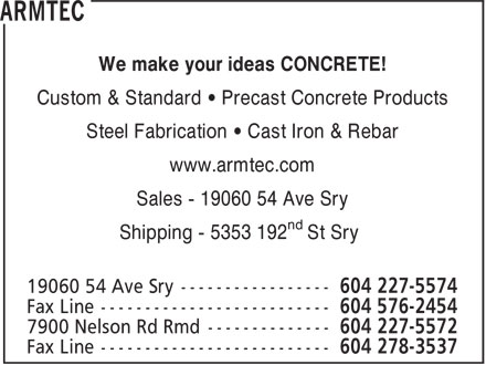 Armtec (604-576-1808) - Annonce illustrée - We make your ideas CONCRETE! Custom & Standard • Precast Concrete Products Steel Fabrication • Cast Iron & Rebar www.armtec.com Sales - 19060 54 Ave Sry nd Shipping - 5353 192 St Sry