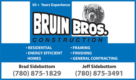 Bruin Brothers Construction (780-875-1829) - Annonce illustr&eacute;e - 50 +  Years Experience CONSTRUCTION RESIDENTIAL FRAMING ENERGY EFFICIENT FINISHING HOMES GENERAL CONTRACTING Jeff SidebottomBrad Sidebottom (780) 875-3491(780) 875-1829
