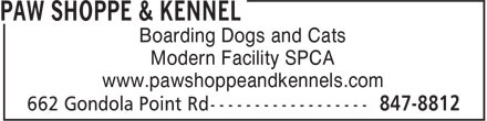 Paw Shoppe & Kennel (506-847-8812) - Annonce illustrée - Boarding Dogs and Cats Modern Facility SPCA www.pawshoppeandkennels.com  Boarding Dogs and Cats Modern Facility SPCA www.pawshoppeandkennels.com