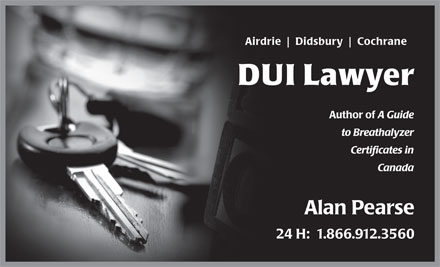 Pearse Alan Barrister &amp; Solicitor (1-866-912-3560) - Annonce illustr&eacute;e - Airdrie Didsbury Cochrane DUI Lawyer Author of A Guide to Breathalyzer Certificates in Canada Alan Pearse 24 H:  1.866.912.3560