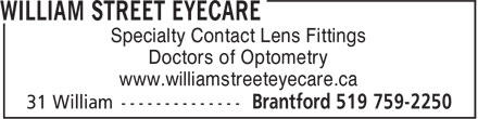 William Street Eyecare (519-759-2250) - Display Ad - Specialty Contact Lens Fittings Doctors of Optometry www.williamstreeteyecare.ca  Specialty Contact Lens Fittings Doctors of Optometry www.williamstreeteyecare.ca