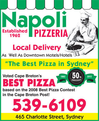 Napoli Pizzeria (902-539-6109) - Annonce illustr&eacute;e - Established PIZZERIA 1962 Local Delivery As  Well As Downtown Motels/Hotels The Best Pizza in Sydney Voted Cape Breton s 1962 2012 50 BEST PIZZA based on the 2008 Best Pizza Contest in the Cape Breton Post! 539-6109 465 Charlotte Street, Sydney
