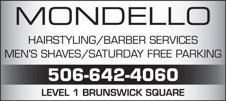 Mondello Salon & Spa (506-642-4060) - Annonce illustrée - MONDELLO HAIRSTYLING/BARBER SERVICES MEN'S SHAVES/SATURDAY FREE PARKING 506-642-4060 LEVEL 1 BRUNSWICK SQUARE