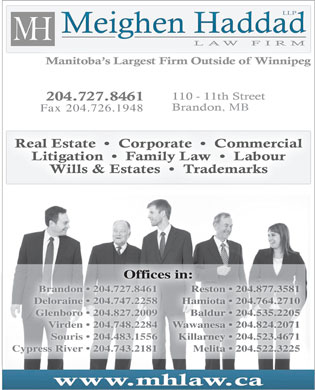Meighen Haddad LLP (1-866-244-5645) - Annonce illustrée - , MB Fax 204.726.1948 Offices in: Brandon   204.727.8461 Reston   204.877.35814.727.8461 Rest Deloraine   204.747.2258 Hamiota   204.764.2710 Glenboro   204.827.2009 Baldur   204.535.2205 Virden   204.748.2284 Wawanesa   204.824.2071 Souris   204.483.1556 Killarney   204.523.4671 Cypress River   204.743.2181 Melita   204.522.3225