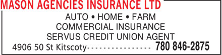 Mason Agencies Insurance Ltd (780-846-2875) - Annonce illustrée - AUTO • HOME • FARM COMMERCIAL INSURANCE SERVUS CREDIT UNION AGENT  AUTO • HOME • FARM COMMERCIAL INSURANCE SERVUS CREDIT UNION AGENT