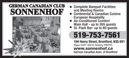 German Canadian Association Of Brantford (519-753-7561) - Annonce illustrée - Complete Banquet Facilities and Meeting Rooms Continental & Canadian Cuisine European Hospitality Air-Conditioned Comfort Main Hall - up to 265 guests St. Pauli Bar- up to 60 guests 519-753-7561 194 Henry Street, Brantford, N3S 6V1 (Near HWY 403 & Gretzky PKWY) www.sonnenhof.ca German Canadian Assn. of Brantford