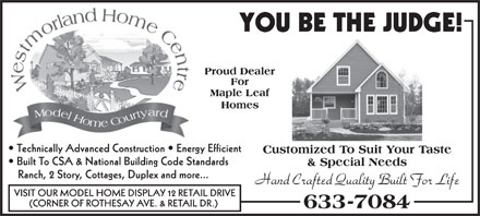 Westmorland Homes (506-633-7084) - Display Ad - Technically Advanced Construction   Energy Efficient Built To CSA & National Building Code Standards Ranch, 2 Story, Cottages, Duplex and more... VISIT OUR MODEL HOME DISPLAY 12 RETAIL DRIVE (CORNER OF ROTHESAY AVE. & RETAIL DR.)