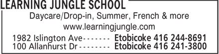 Learning Jungle School (416-241-3800) - Display Ad - Daycare/Drop-in, Summer, French & more www.learningjungle.com 1982 Islington Ave ------- Etobicoke 416 244-8691