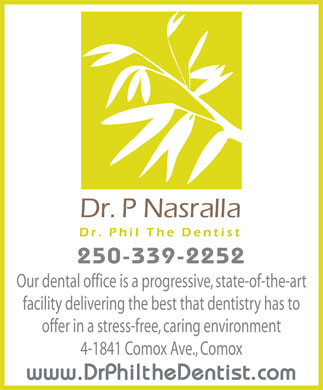 Nasralla Phil Dr (250-339-8965) - Annonce illustrée - Our dental office is a progressive, state-of-the-art facility delivering the best that dentistry has to offer in a stress-free, caring environment 4-1841 Comox Ave., Comox