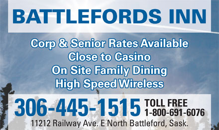 Battlefords Inn (306-445-1515) - Display Ad - BATTLEFORDS INN Corp &amp; Senior Rates Available Close to Casino On Site Family Dining High Speed Wireless TOLL FREE 1-800-691-6076 306-445-1515 11212 Railway Ave. E North Battleford, Sask.