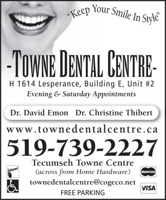 Towne Dental Centre (519-739-2227) - Annonce illustrée - -TOWNE DENTAL CENTRE- H 1614 Lesperance, Building E, Unit #2 Evening & Saturday Appointments Dr. David Emon   Dr. Christine Thibert www.townedentalcentre.ca 519-739-2227 Tecumseh Towne Centre (across from Home Hardware) FREE PARKING Keep Your Smile In Style