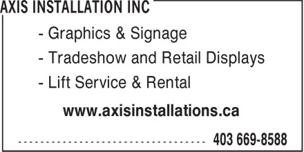 Axis Installations Inc (403-669-8588) - Annonce illustrée - - Graphics & Signage - Tradeshow and Retail Displays - Lift Service & Rental www.axisinstallations.ca  - Graphics & Signage - Tradeshow and Retail Displays - Lift Service & Rental www.axisinstallations.ca